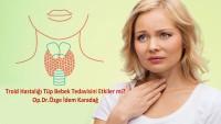 Troid hastalığı tüp bebek tedavisini etkiler mi? Op.Dr.Özge İdem Karadağ
