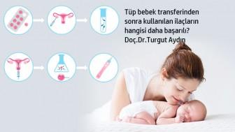 Tüp bebek transferinden sonra kullanılan ilaçların hangisi daha başarılı? Doç.Dr.Turgut Aydın