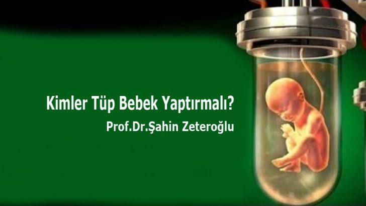 Kimler Tüp Bebek Yaptırmalı? Prof.Dr.Şahin Zeteroğlu