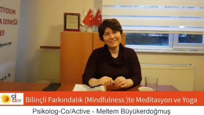 Bilinçli Farkındalık da (Mindfulness) Meditasyon ve Yoga.